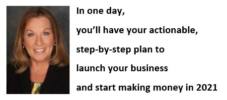 In one day, you'll have your actionable, step-by-step plan to launch your business and start making money in 2021.